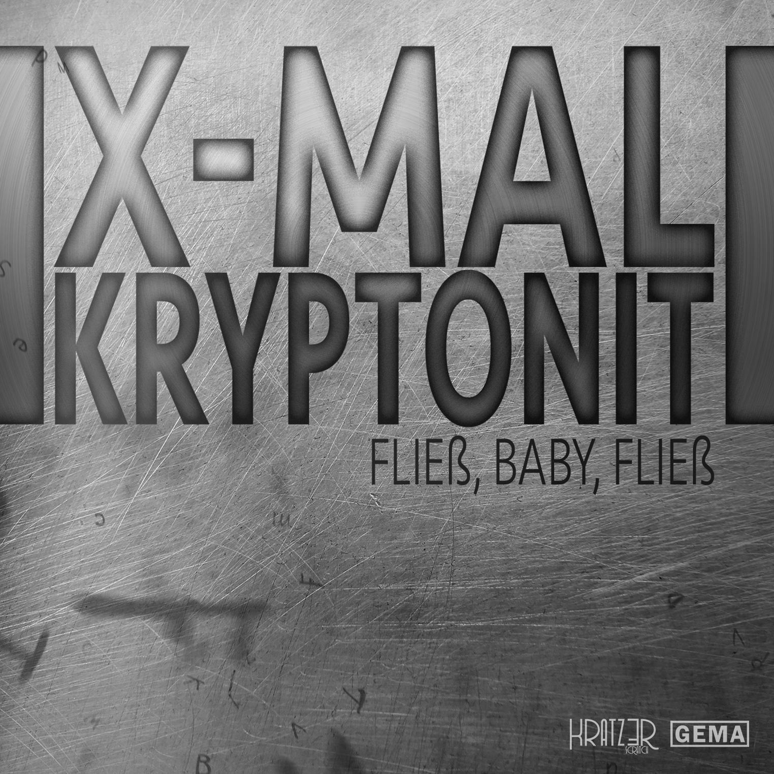 X-mal Kryptonit – Fließ, Baby, fließ
